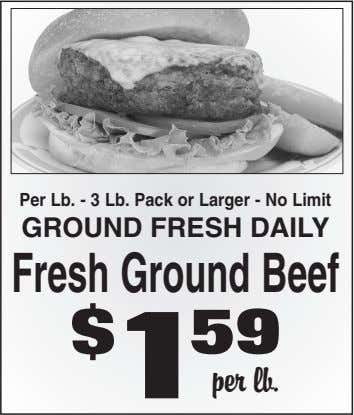 Per Lb. - 3 Lb. Pack or Larger - No Limit GROUND FRESH DAILY FreshGroundBeef