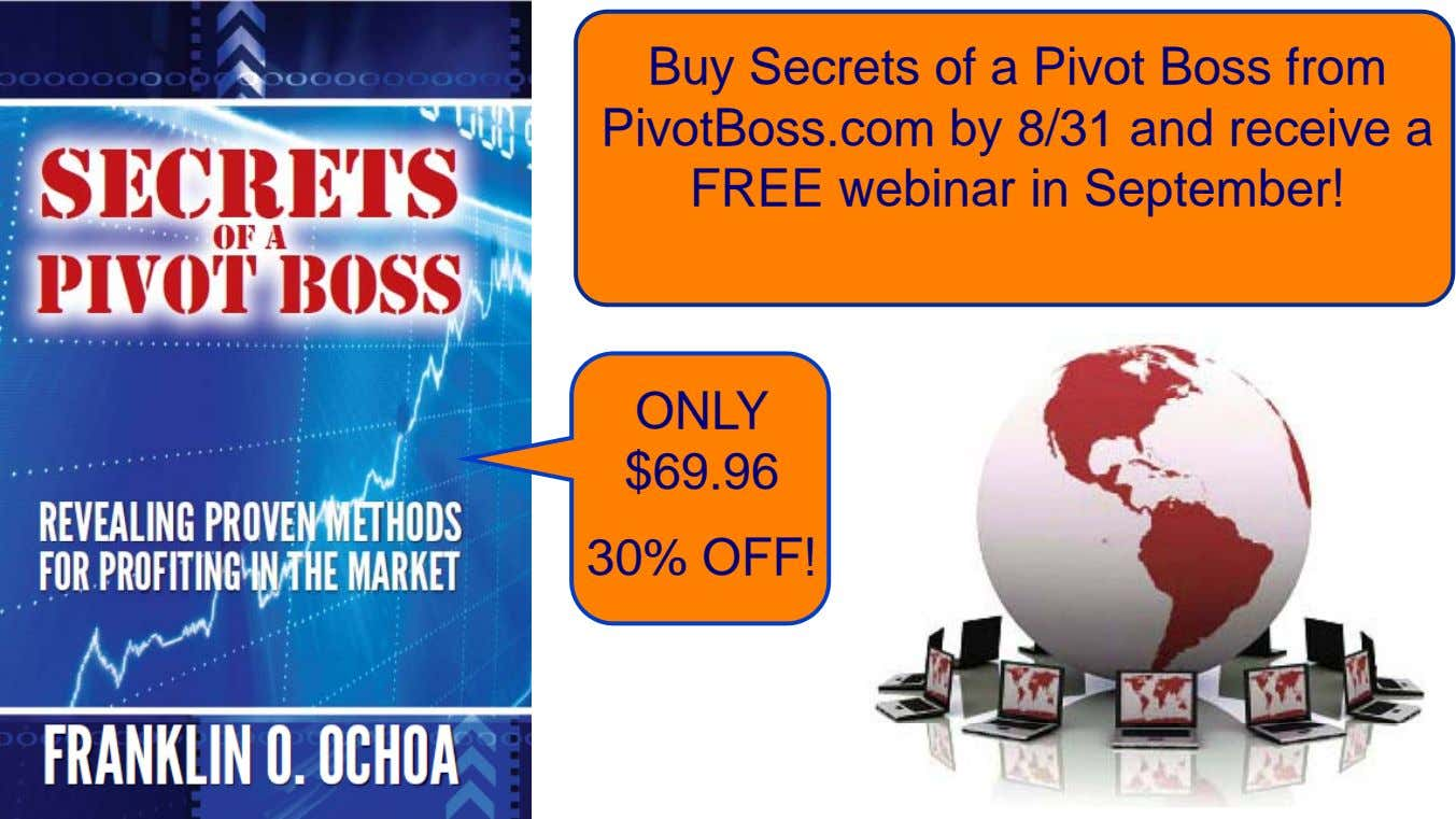 Buy Secrets of a Pivot Boss from PivotBoss.com by 8/31 and receive a FREE webinar