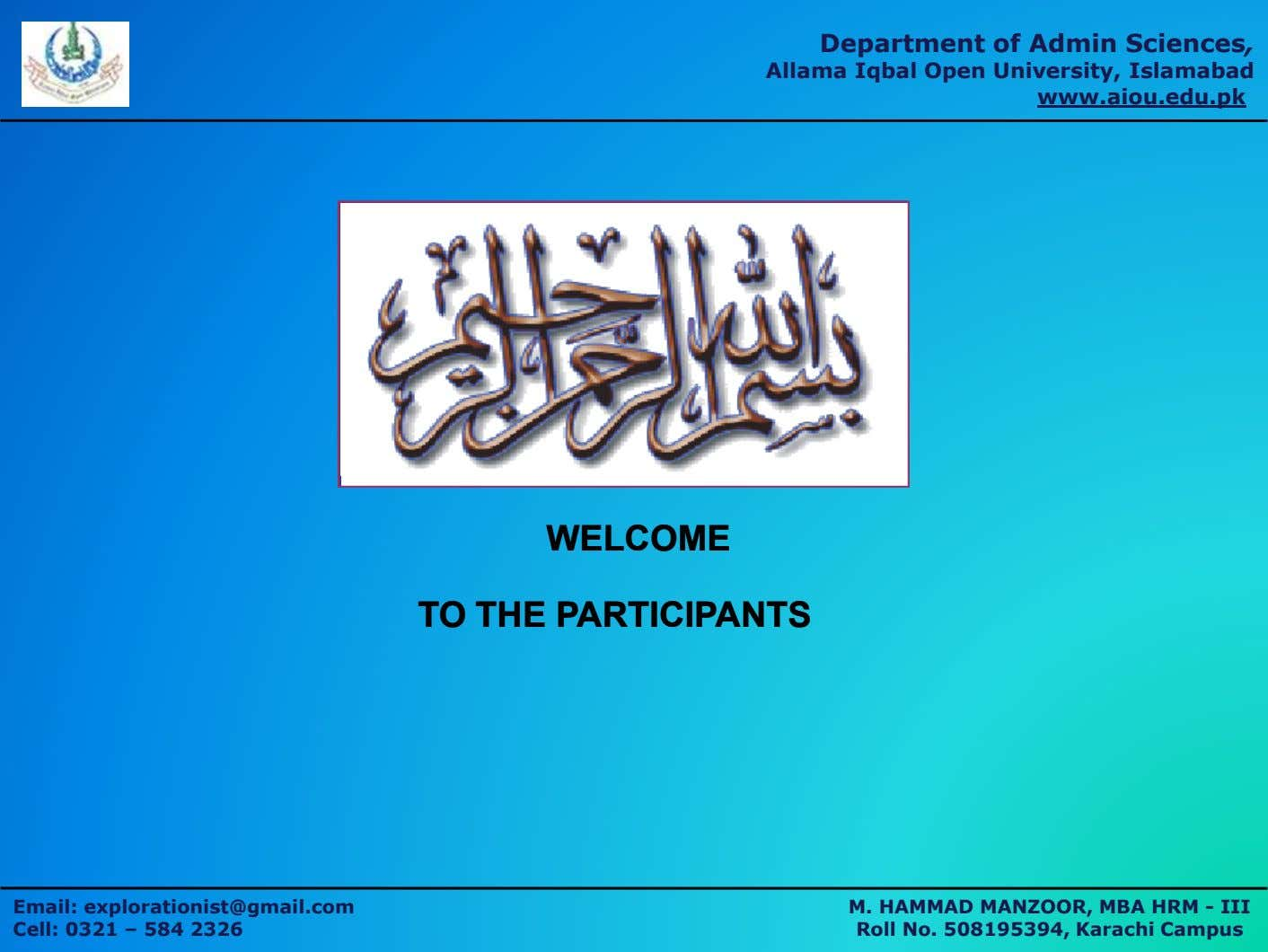Department of Admin Sciences, Allama Iqbal Open University, Islamabad www.aiou.edu.pk WELCOMEWELCOME TOTO THETHE