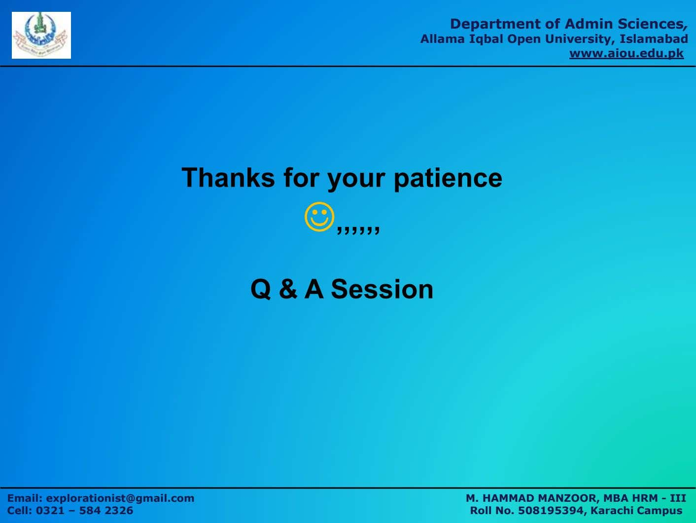 Department of Admin Sciences, Allama Iqbal Open University, Islamabad www.aiou.edu.pk Thanks for your patience