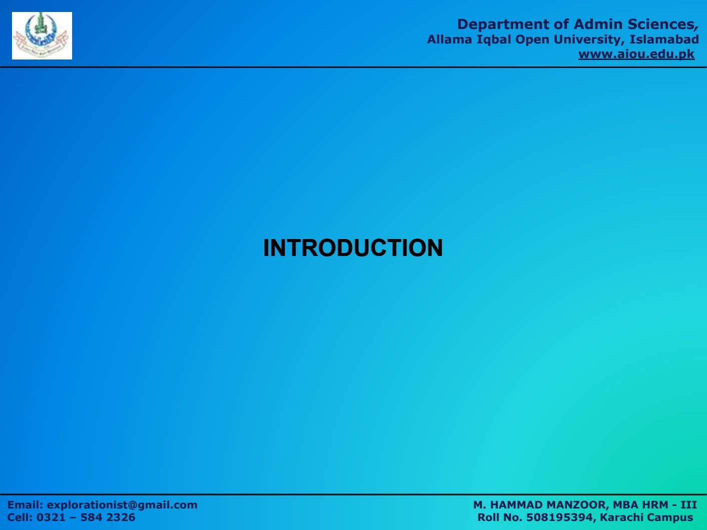 Department of Admin Sciences, Allama Iqbal Open University, Islamabad www.aiou.edu.pk INTRODUCTIONINTRODUCTION Email: