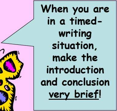 When you are in a timed- writing situation, make the introduction and conclusion very brief!