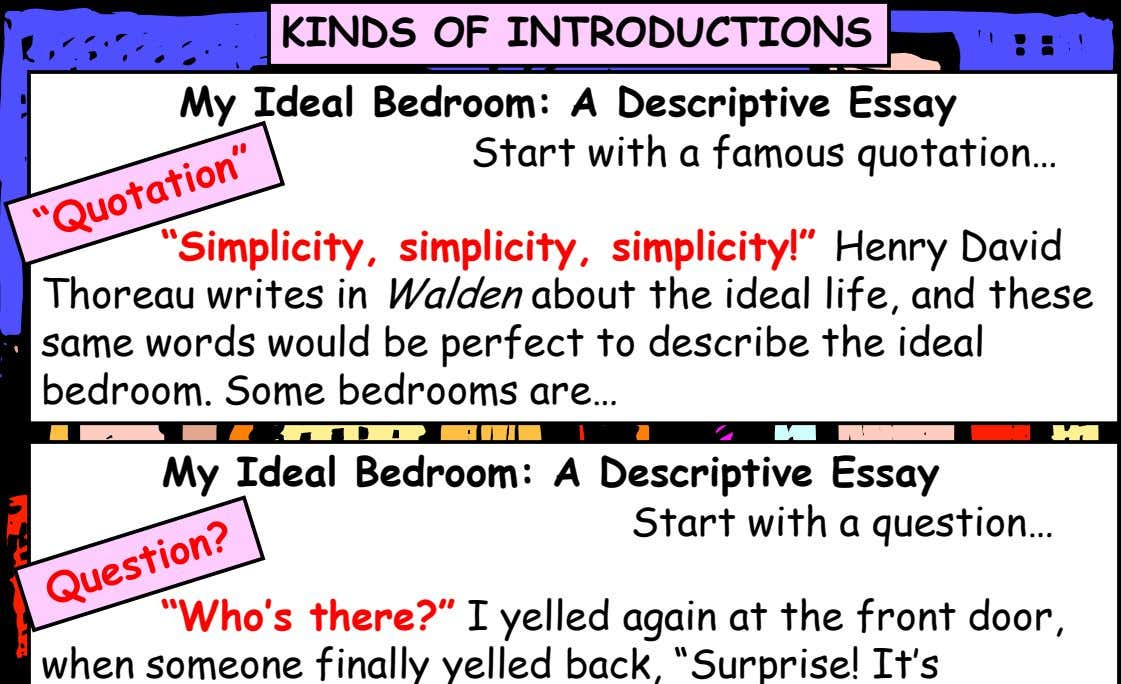 "KINDS OF INTRODUCTIONS My Ideal Bedroom: A Descriptive Essay Start with a famous quotation… ""Simplicity,"