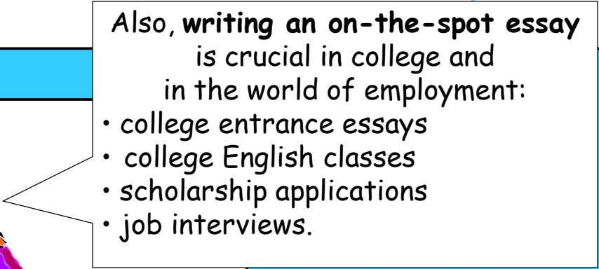 Also, writing an on-the-spot essay is crucial in college and in the world of employment: