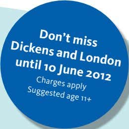Don't miss Dickens and London until 10 June 2012 Charges apply Suggested age 11+