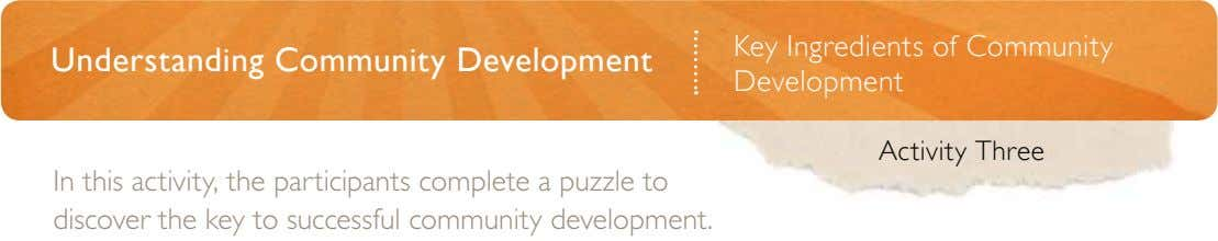 Understanding Community Development Key Ingredients of Community Development Activity Three In this activity, the