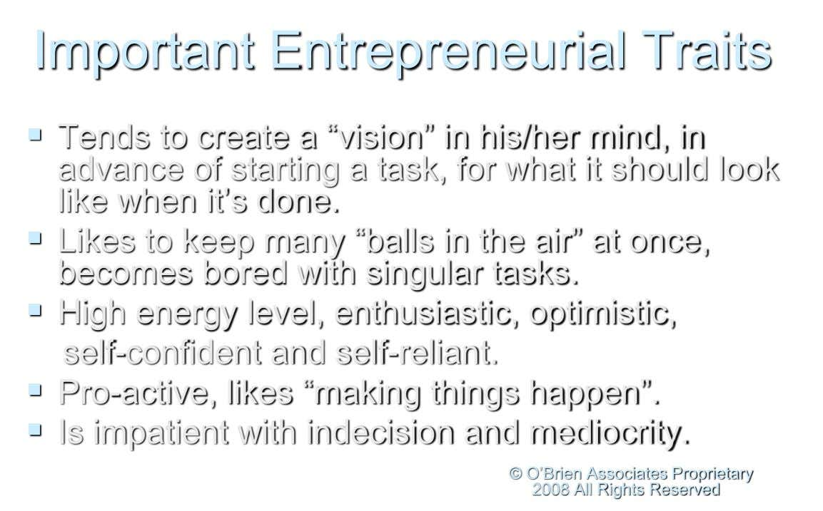 "Important Entrepreneurial Traits  Tends to create a ""vision"" in his/her mind, in advance of starting"