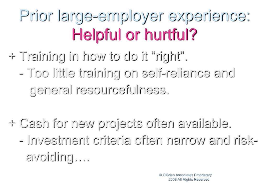 "Prior large-employer experience: Helpful or hurtful? + Training in how to do it ""right"". - Too"