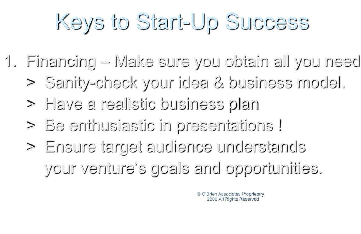 Keys to Start-Up Success 1. Financing – Make sure you obtain all you need > Sanity-check