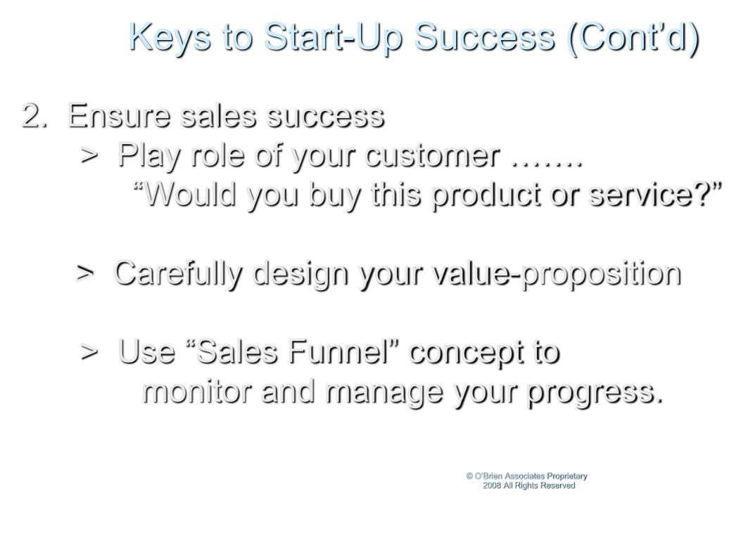 Keys to Start-Up Success (Cont'd) 2. Ensure sales success > Play role of your customer …….