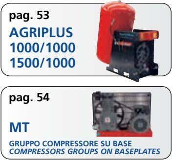 pag. 53 AGRIPLUS 1000/1000 1500/1000 pag. 54 MT GRUPPO COMPRESSORE SU BASE COMPRESSORS GROUPS ON