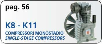 pag. 56 K8 - K11 COMPRESSORI MONOSTADIO SINGLE-STAGE COMPRESSORS