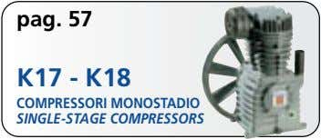 pag. 57 K17 - K18 COMPRESSORI MONOSTADIO SINGLE-STAGE COMPRESSORS