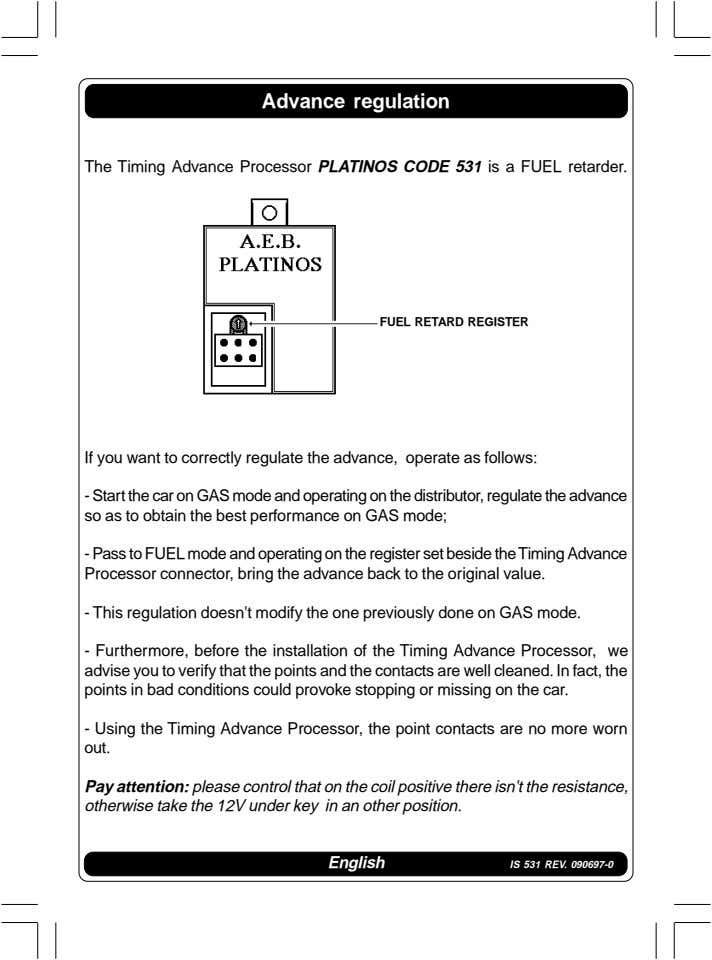 Advance regulation The Timing Advance Processor PLATINOS CODE 531 is a FUEL retarder. FUEL RETARD