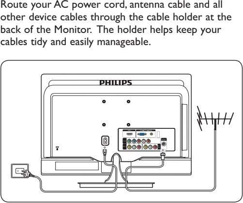 Route your AC power cord, antenna cable and all other device cables through the cable