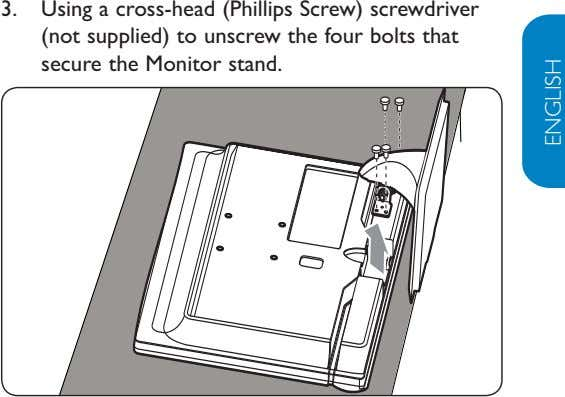3. Using a cross-head (Phillips Screw) screwdriver (not supplied) to unscrew the four bolts that