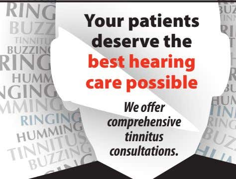 Your patients deserve the best hearing care possible We offer comprehensive tinnitus consultations. Learn more