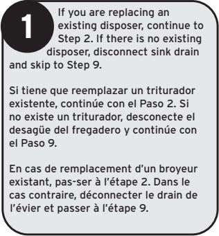 1 If you are replacing an existing disposer, continue to Step 2. If there is