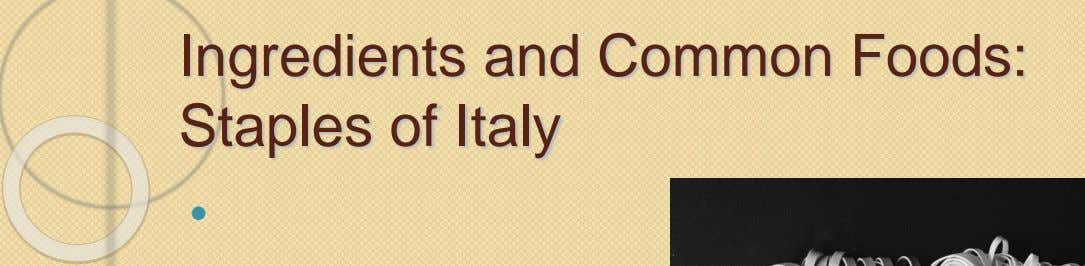 Ingredients and Common Foods: Staples of Italy 