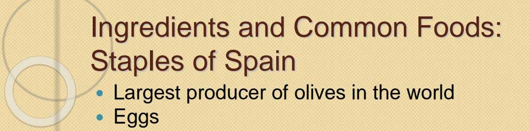 Ingredients and Common Foods: Staples of Spain  Largest producer of olives in the world 
