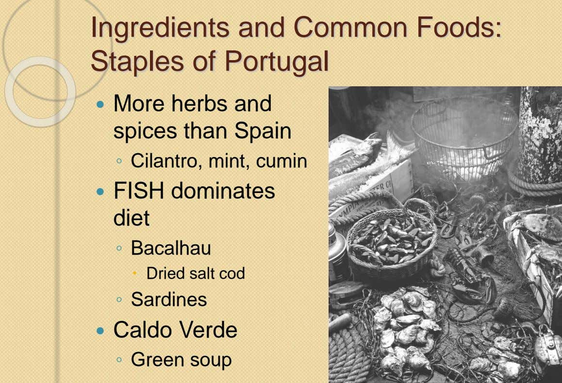 Ingredients and Common Foods: Staples of Portugal  More herbs and spices than Spain ◦ Cilantro,