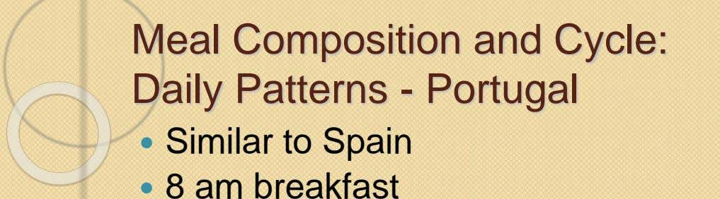 Meal Composition and Cycle: Daily Patterns - Portugal  Similar to Spain  8 am breakfast
