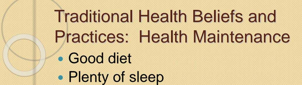 Traditional Health Beliefs and Practices: Health Maintenance  Good diet  Plenty of sleep