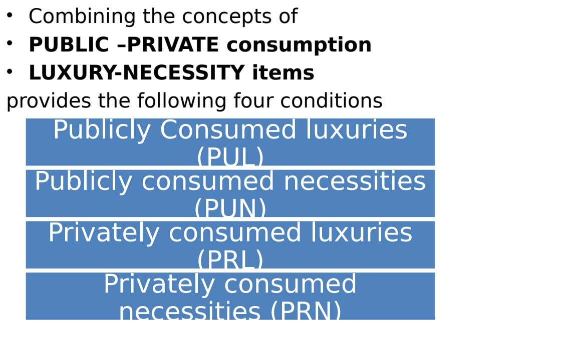 • Combining the concepts of • PUBLIC –PRIVATE consumption • LUXURY-NECESSITY items provides the following four