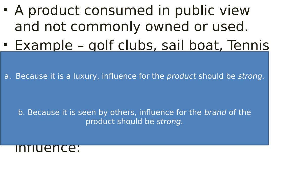 • A product consumed in public view and not commonly owned or used. • Example –