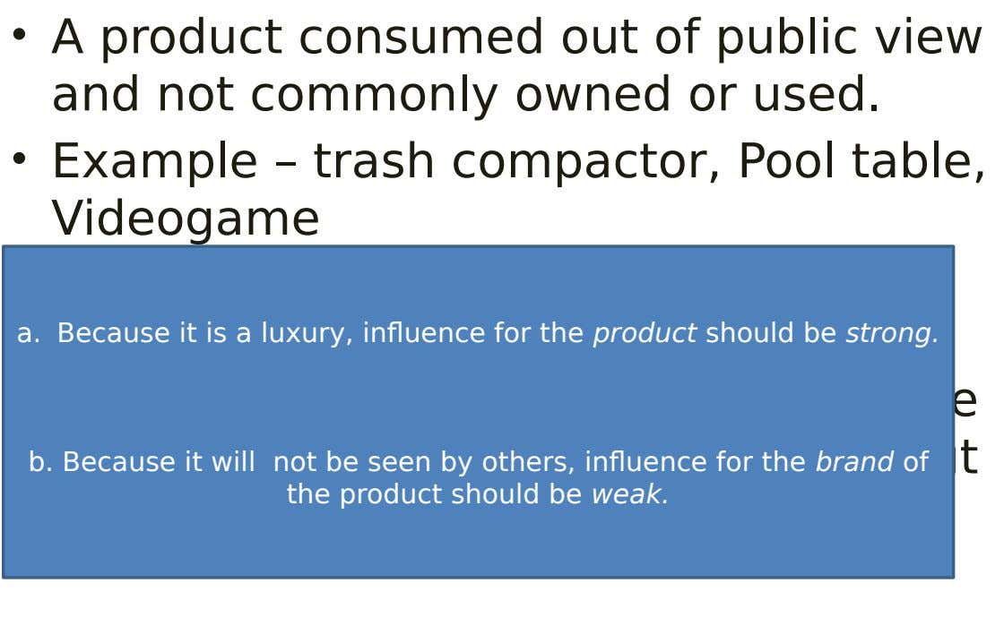 • A product consumed out of public view and not commonly owned or used. • Example