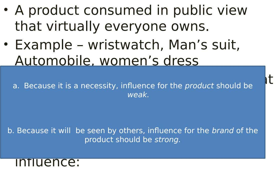 • A product consumed in public view that virtually everyone owns. • Example – wristwatch, Man's