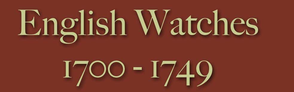 English Watches 1700 - 1749