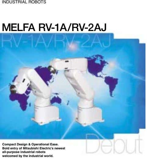 INDUSTRIAL ROBOTS MELFA RV-1A/RV-2AJ Compact Design & Operational Ease. Bold entry of Mitsubishi Electric's