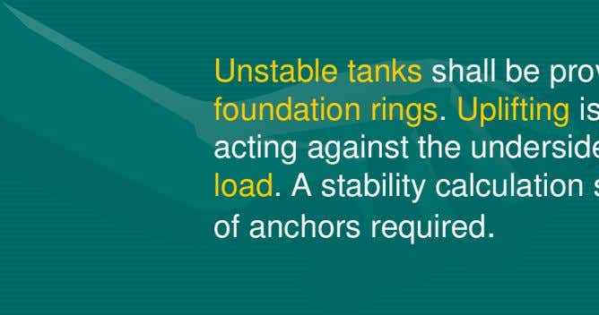 regulations exist, local experience should be considered. Unstable tanks shall be provided with anchor bolts and