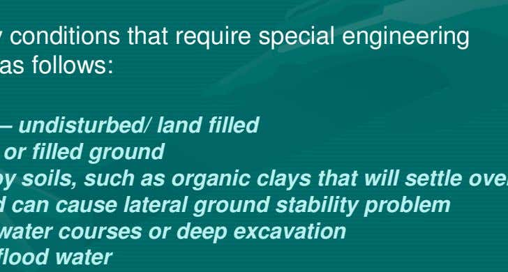 for each individual case after careful consideration. Some of the many conditions that require special engineering