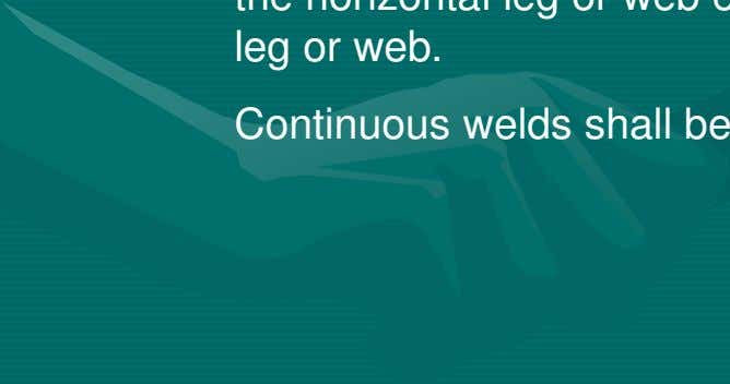 leg or web exceeds 16 times the thickness of the leg or web. Continuous welds shall