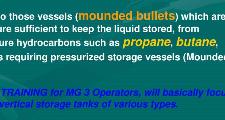 (cone & dome) and floating roof. Pressurized storage Pressurized storage applies to those vessels ( mounded