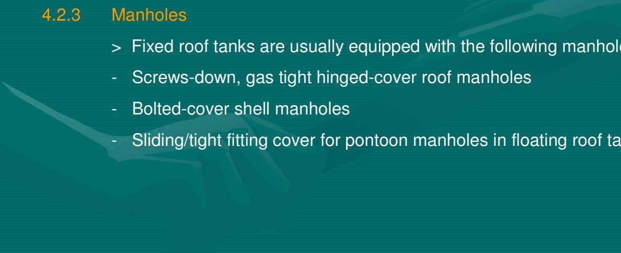 4.2.3 Manholes > - Screws-down, gas tight hinged-cover roof manholes - Bolted-cover shell manholes -