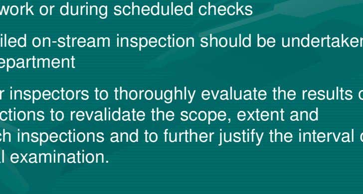 situations during the daily work or during scheduled checks > Secondly a detailed on-stream inspection should