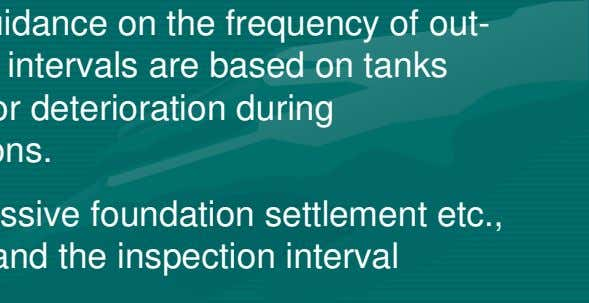 deterioration during operations and on-stream inspections. > External or internal corrosion, excessive foundation