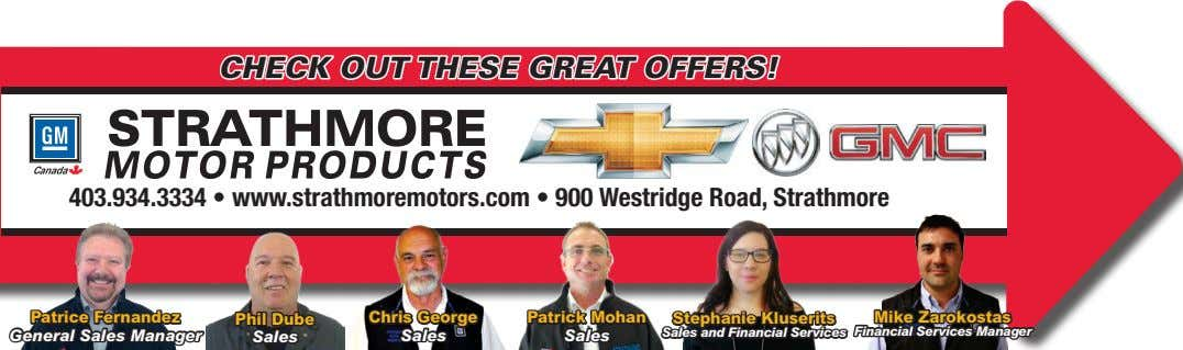 CHECK OUT THESE GREAT OFFERS! 403.934.3334 • www.strathmoremotors.com • 900 Westridge Road, Strathmore Patrice