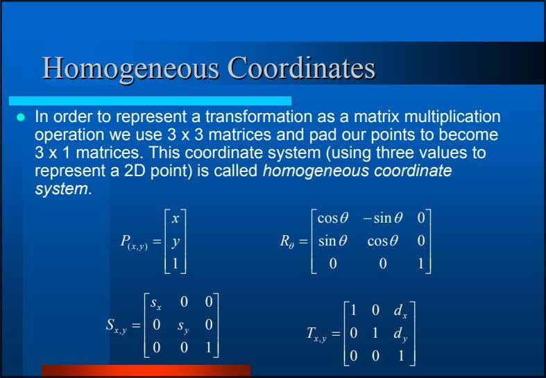 HomogeneousHomogeneous CoordinatesCoordinates In order to represent a transformation as a matrix multiplication
