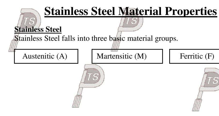 Stainless Steel Material Properties Stainless Steel Stainless Steel falls into three basic material groups. Austenitic