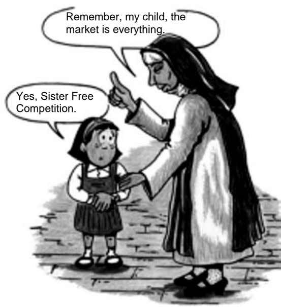 Remember, my child, the market is everything. Yes, Sister Free Competition.