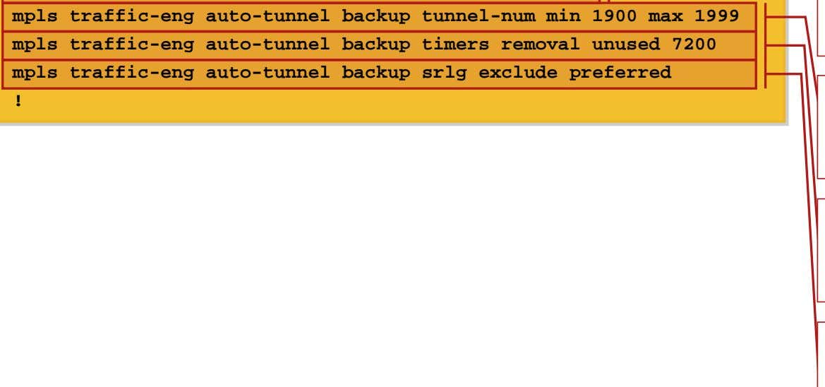 traffic-eng auto-tunnel backup srlg exclude preferred ! Enable auto- tunnel backup (NHOP tunnels only) Range for