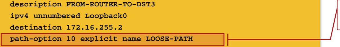 name LOOSE-PATH ! ! List of ABRs as loose hops Loose-hop path Static route mapping IP