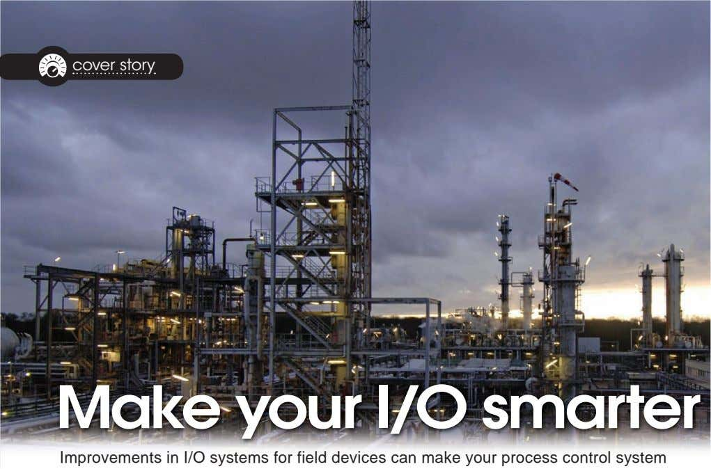 cover story Make your I/O smarter Improvements in I/O systems for field devices can make