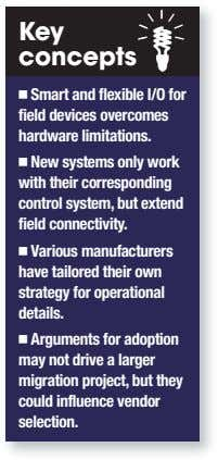 Key concepts Smart and flexible I/O for field devices overcomes hardware limitations. New systems only