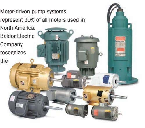 Motor-driven pump systems represent 30% of all motors used in North America. Baldor Electric Company