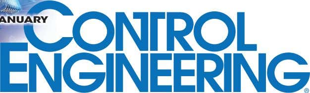 JANUARY www. controleng .com Channels New Products Media Library Connect Industry News Events, Awards Newsletters